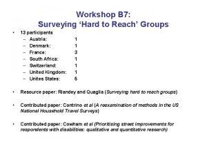 Workshop B 7 Surveying Hard to Reach Groups