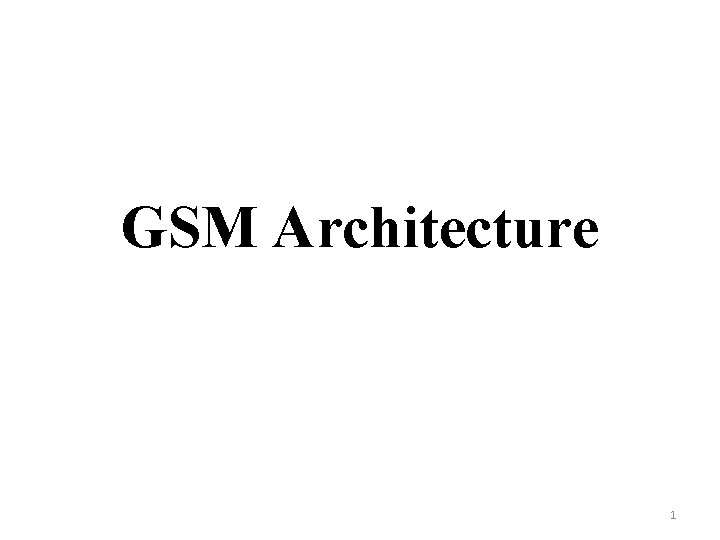 GSM Architecture 1 GSM Sub Systems GSM architecture