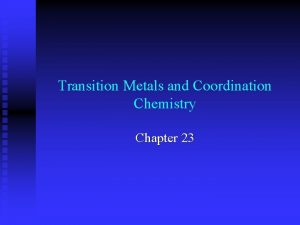 Transition Metals and Coordination Chemistry Chapter 23 Transition