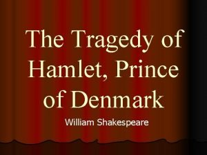 The Tragedy of Hamlet Prince of Denmark William