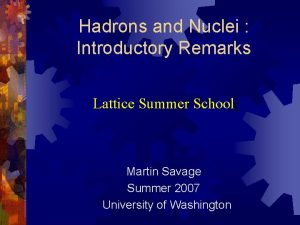 Hadrons and Nuclei Introductory Remarks Lattice Summer School