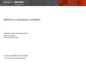 Hbridos y coberturas contables SEMINARIO TALLER ARMONIZACIN NIIF