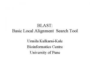 BLAST Basic Local Alignment Search Tool Urmila KulkarniKale