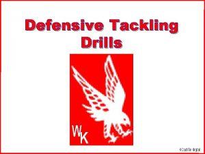 Defensive Tackling Drills Tackling DEFINITION A tackle is