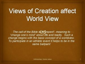 Views of Creation affect World View The call