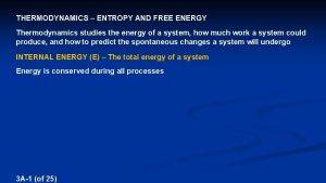 THERMODYNAMICS ENTROPY AND FREE ENERGY Thermodynamics studies the