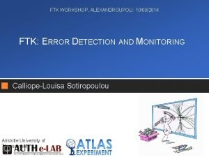 FTK WORKSHOP ALEXANDROUPOLI 10032014 FTK ERROR DETECTION AND