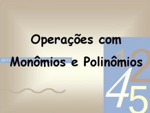 Operaes com Monmios e Polinmios Adio De Monmios