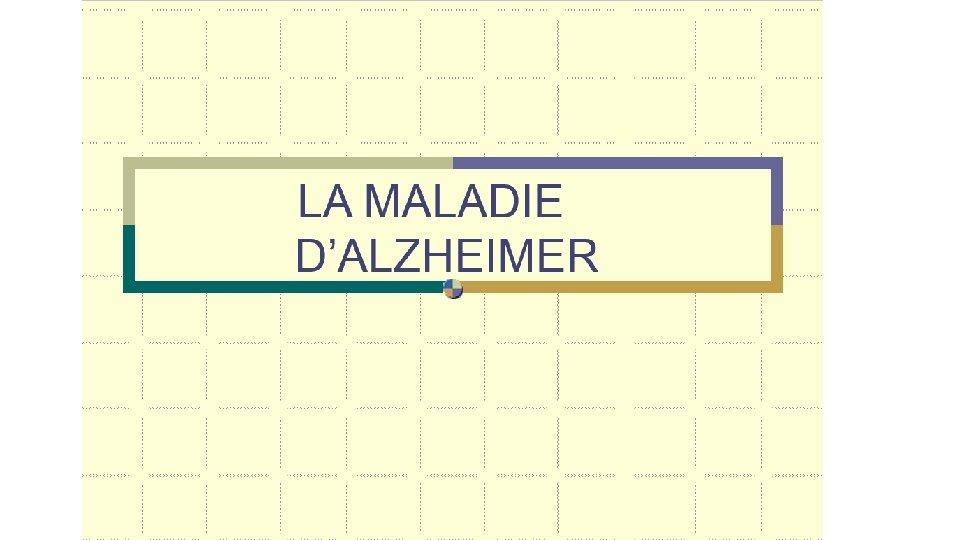DEFINITION de la DEMENCE La maladie dAlzheimer est