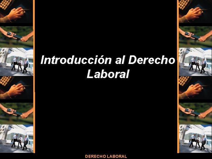 Introduccin al Derecho Laboral DERECHO LABORAL Derecho Laboral