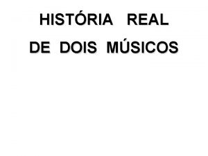HISTRIA REAL DE DOIS MSICOS EIS UMA HISTRIA