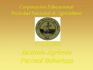 Corporacin Educacional Sociedad Nacional de Agricultura CODESSER Instituto