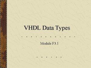 VHDL Data Types Module F 3 1 VHDL