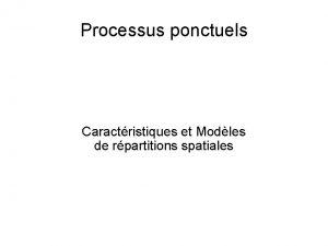 Processus ponctuels Caractristiques et Modles de rpartitions spatiales