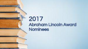 2017 Abraham Lincoln Award Nominees 100 Sideways Miles