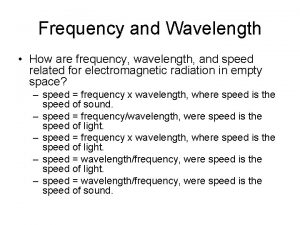 Frequency and Wavelength How are frequency wavelength and