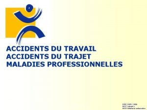 ACCIDENTS DU TRAVAIL ACCIDENTS DU TRAJET MALADIES PROFESSIONNELLES