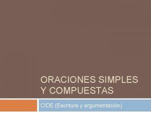 ORACIONES SIMPLES Y COMPUESTAS CIDE Escritura y argumentacin