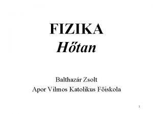 FIZIKA Htan Balthazr Zsolt Apor Vilmos Katolikus Fiskola