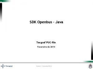 SDK Openbus Java Tecgraf PUCRio Fevereiro de 2014