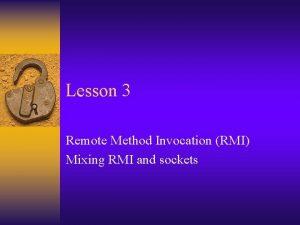 Lesson 3 Remote Method Invocation RMI Mixing RMI