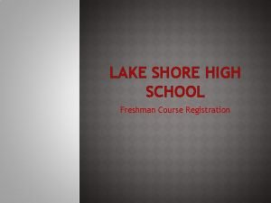 LAKE SHORE HIGH SCHOOL Freshman Course Registration WELCOME