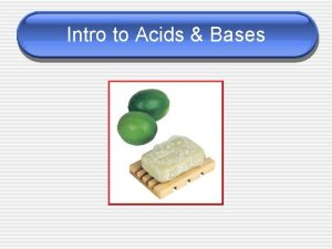Intro to Acids Bases Properties of Acids Bases