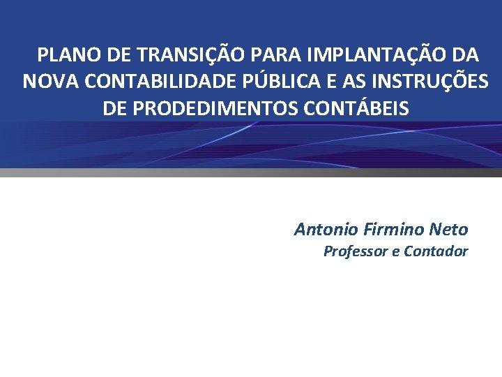 PLANO DE TRANSIO PARA IMPLANTAO DA NOVA CONTABILIDADE