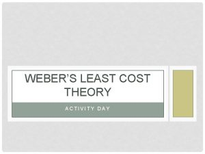 WEBERS LEAST COST THEORY ACTIVITY DAY ACTIVITY INSTRUCTIONS