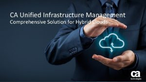 CA Unified Infrastructure Management Comprehensive Solution for Hybrid