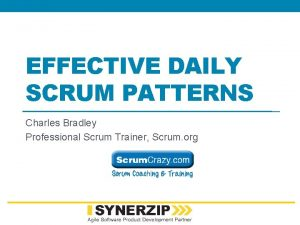 EFFECTIVE DAILY SCRUM PATTERNS Charles Bradley Professional Scrum