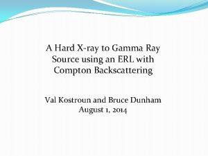 A Hard Xray to Gamma Ray Source using