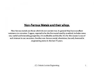NonFerrous Metals and their alloys Nonferrous metals are
