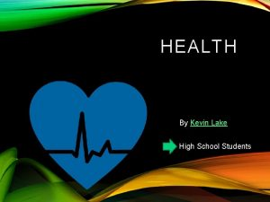 HEALTH By Kevin Lake High School Students WHAT