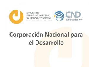 Corporacin Nacional para el Desarrollo 1 Misin y
