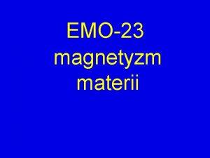 EMO23 magnetyzm materii magnetyzacja materii diamagnetyzm paramagnetyzm ferromagnetyzm