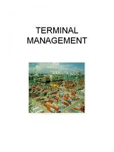 TERMINAL MANAGEMENT TERMINAL MANAGEMENT CONTAINER TERMINAL TYPICAL FIGURES