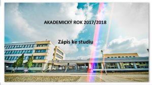AKADEMICK ROK 20172018 Zpis ke studiu AKADEMICK ROK