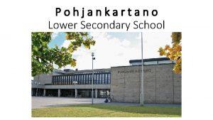 Pohjankartano Lower Secondary School General Information Pohjankartano Lower