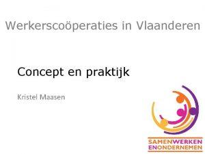 Werkerscoperaties in Vlaanderen Concept en praktijk Kristel Maasen