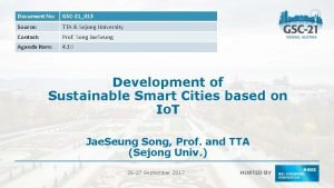Document No GSC21013 Source TTA Sejong University Contact