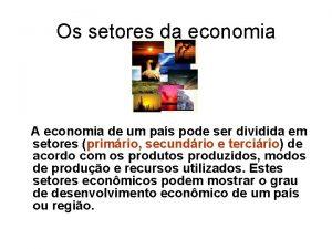 Os setores da economia A economia de um