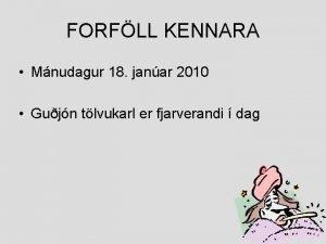 FORFLL KENNARA Mnudagur 18 janar 2010 Gujn tlvukarl