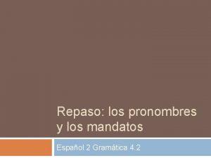 Repaso los pronombres y los mandatos Espaol 2