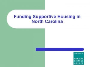 Funding Supportive Housing in North Carolina Funding Sources