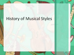 History of Musical Styles Jazz Jazz was born