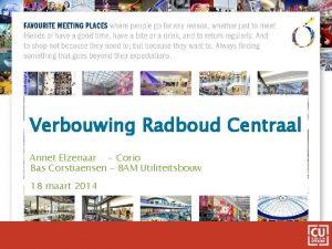 Verbouwing Radboud Centraal Annet Elzenaar Corio Bas Corstiaensen