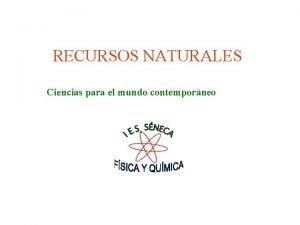 RECURSOS NATURALES Ciencias para el mundo contemporneo RECURSOS