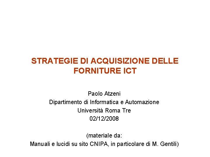STRATEGIE DI ACQUISIZIONE DELLE FORNITURE ICT Paolo Atzeni