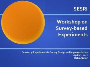 SESRI Workshop on Surveybased Experiments Session 3 Experiments